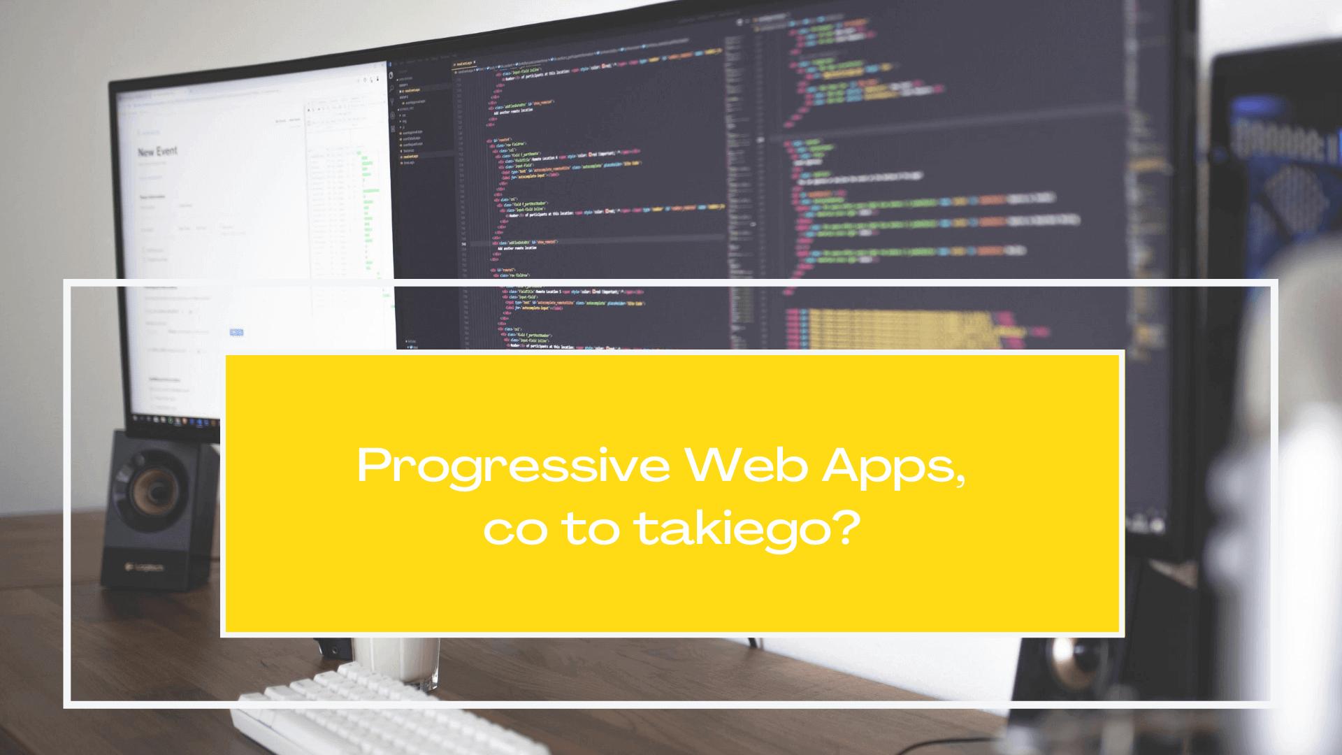 Progressive Web Apps, czyli technologia PWA - co to takiego?